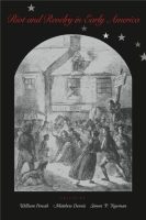 Cover image for Riot and Revelry in Early America Edited by William A. Pencak, Simon Newman, and Matthew Dennis