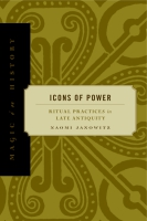 Cover image for Icons of Power: Ritual Practices in Late Antiquity By Naomi Janowitz