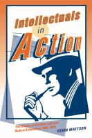 Cover image for the book Intellectuals in Action By Kevin Mattson