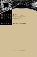 Cover image for Moral Relativism, Moral Diversity, and Human Relationships By James Kellenberger