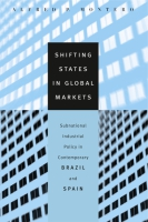 Cover image for Shifting States in Global Markets: Subnational Industrial Policy in Contemporary Brazil and Spain By Alfred P. Montero