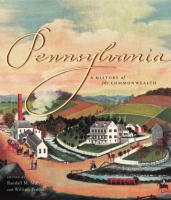 book cover for Pennsylvania: A History of the Commonwealth, Edited by Randall M. Miller and William Pencak