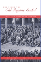 Cover image for The Night the Old Regime Ended: August 4, 1789 and the French Revolution By Michael P. Fitzsimmons