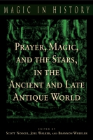 Cover image for Prayer, Magic, and the Stars in the Ancient and Late Antique World Edited by Scott Noegel, Joel Walker, and Brannon Wheeler