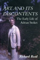 Cover image for Art and Its Discontents: The Early Life of Adrian Stokes By Richard Read