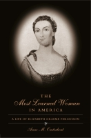 Cover image for The Most Learned Woman in America: A Life of Elizabeth Graeme Fergusson By Anne M. Ousterhout and Introduction by Susan Stabile