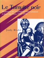 Cover image for Le Tumulte noir: Modernist Art and Popular Entertainment in Jazz-Age Paris, 1900–1930 By Jody Blake