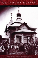 Orthodox Russia: Belief and Practice Under the Tsars