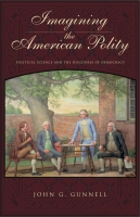 Cover image for Imagining the American Polity: Political Science and the Discourse of Democracy By John G. Gunnell