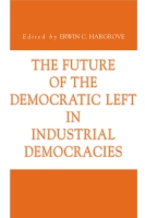 Cover image for The Future of the Democratic Left in Industrial Democracies Edited by Erwin C. Hargrove