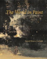 Cover image for The World in Paint: Modern Art and Visuality in England, 1848–1914 By David Peters Corbett