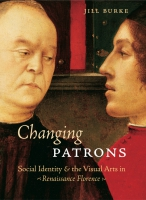 Cover image for Changing Patrons: Social Identity and the Visual Arts in Renaissance Florence By Jill Burke