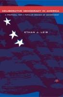 Cover image for Deliberative Democracy in America: A Proposal for a Popular Branch of Government By Ethan J. Leib