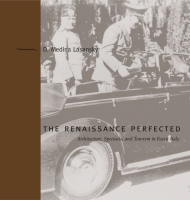 Cover image for The Renaissance Perfected: Architecture, Spectacle, and Tourism in Fascist Italy By D. Medina Lasansky