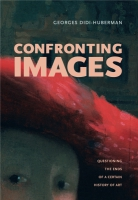 Cover image for Confronting Images: Questioning the Ends of a Certain History of Art By Georges Didi-Huberman
