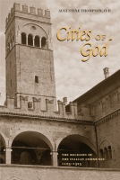 Cover image for Cities of God: The Religion of the Italian Communes, 1125–1325 By Augustine Thompson, O.P.