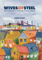 Cover image for Wives of Steel: Voices of Women from the Sparrows Point Steelmaking Communities By Karen Olson