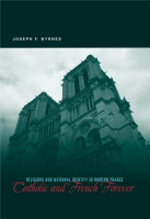 Cover image for Catholic and French Forever: Religious and National Identity in Modern France By Joseph F. Byrnes