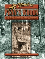 Cover image for At Work in Penn's Woods: The Civilian Conservation Corps in Pennsylvania By Joseph M. Speakman