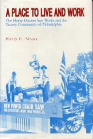 Cover image for A Place to Live and Work: The Henry Disston Saw Works and the Tacony Community of Philadelphia By Harry  C. Silcox