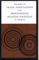 Cover image for the book The Role of Trade Associations and Professional Business Societies in America By Joseph F. Bradley