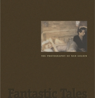 Cover image for Fantastic Tales: The Photography of Nan Goldin Edited by Jonathan Weinberg and Joyce Henri Robinson