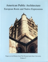 Cover image for American Public Architecture: European Roots and Native Expressions Edited by Craig Zabel and Susan S. Munshower