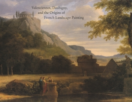 Cover for Valenciennes, Daubigny, and the Origins of French Landscape Painting
