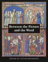 Cover image for Between the Picture and the Word: Essays in Commemoration of John Plummer Edited by Colum Hourihane