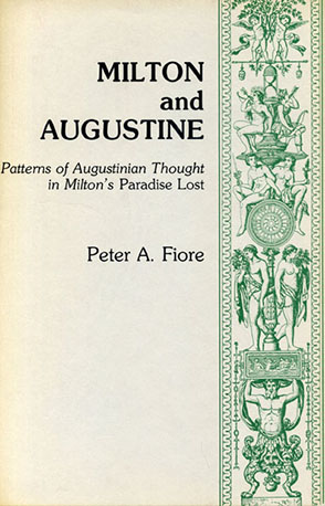 Cover image for Milton and Augustine: Patterns of Augustinian Thought in Milton's Paradise Lost By Peter Amadeus Fiore