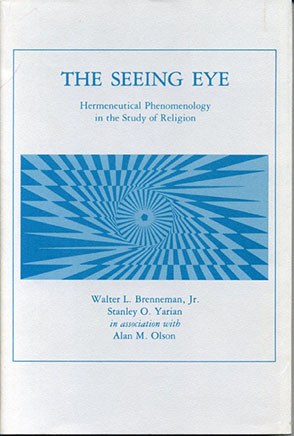 Cover image for The Seeing Eye: Hermeneutical Phenomenology in the Study of Religion By Walter L. Brenneman and Stanley  O. Yarian