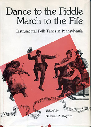 Cover image for Dance to the Fiddle, March to the Fife: Instrumental Folk Tunes in Pennsylvania By Samuel P. Bayard