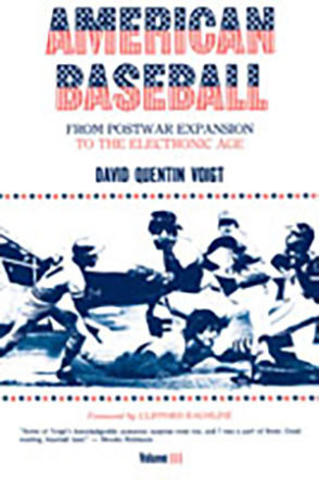 Cover image for American Baseball. Vol. 3: From Postwar Expansion to the Electronic Age By David Quentin Voigt