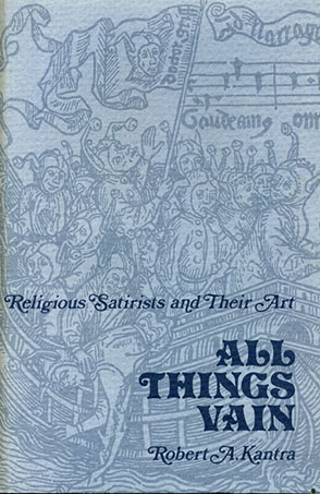 Cover image for All Things Vain : Religious Satirists and Their Art By Robert A. Kantra