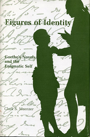 Cover image for Figures of Identity : Goethe's Novels and the Enigmatic Self By Clark S. Muenzer