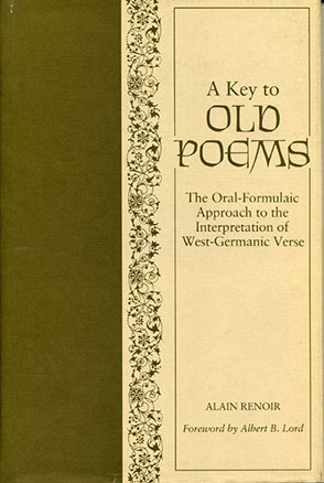 Cover image for A Key to Old Poems: The Oral-Formulaic Approach to the Interpretation of West-Germanic Verse By Alain Renoir