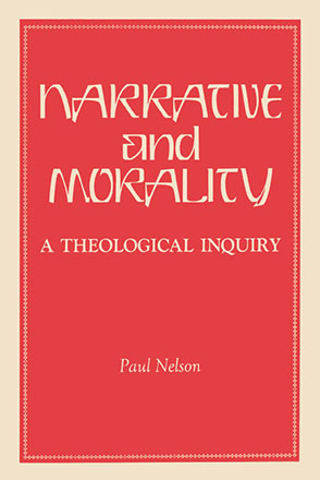 Cover image for Narrative and Morality: A Theological Inquiry By Paul Nelson