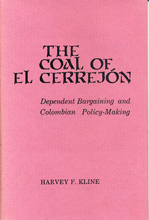 Cover image for The Coal of El Cerrejón: Dependent Bargaining and Colombian Policy-Making By Harvey  F. Kline