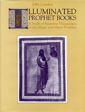 Cover image for Illuminated Prophet Books: A Study of Byzantine Manuscripts of the Major and Minor Prophets By John Lowden
