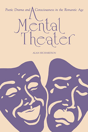 Cover image for A Mental Theater: Poetic Drama and Consciousness in the Romantic Age By Alan Richardson
