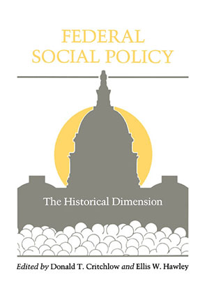 Cover image for Federal Social Policy: The Historical Dimension Edited by Donald T. Critchlow and Ellis W. Hawley