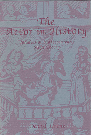 Cover image for The Actor in History: Studies in Shakespearean Stage Poetry By David Grene