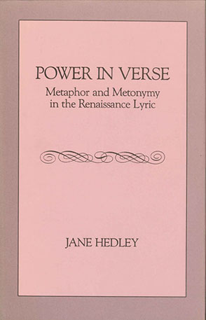 Cover image for Power in Verse: Metaphor and Metonymy in the Renaissance Lyric By Jane Hedley