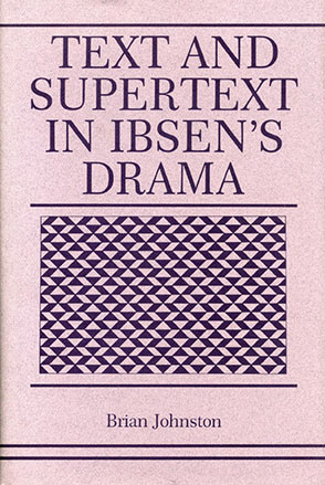 Cover image for Text and Supertext in Ibsen's Drama By Brian Johnston