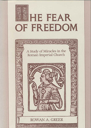 Cover image for The Fear of Freedom: A Study of Miracles in the Roman Imperial Church By Rowan A. Greer