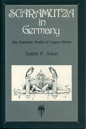 Cover image for Scaramutza in Germany: The Dramatic Works of Caspar Stieler By Judith P. Aikin