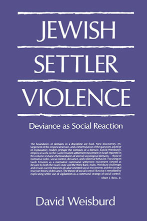 Cover image for Jewish Settler Violence: Deviance as Social Reaction By David Weisburd