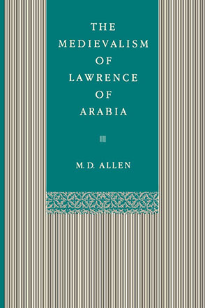 Cover image for The Medievalism of Lawrence of Arabia By Malcolm D. Allen