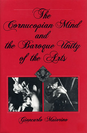 Cover image for The Cornucopian Mind and the Baroque Unity of the Arts By Giancarlo Maiorino