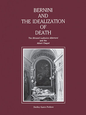 "Cover image for Bernini and the Idealization of Death: The ""Blessed Ludovica Albertoni"" and the Altieri Chapel By Shelley Perlove"